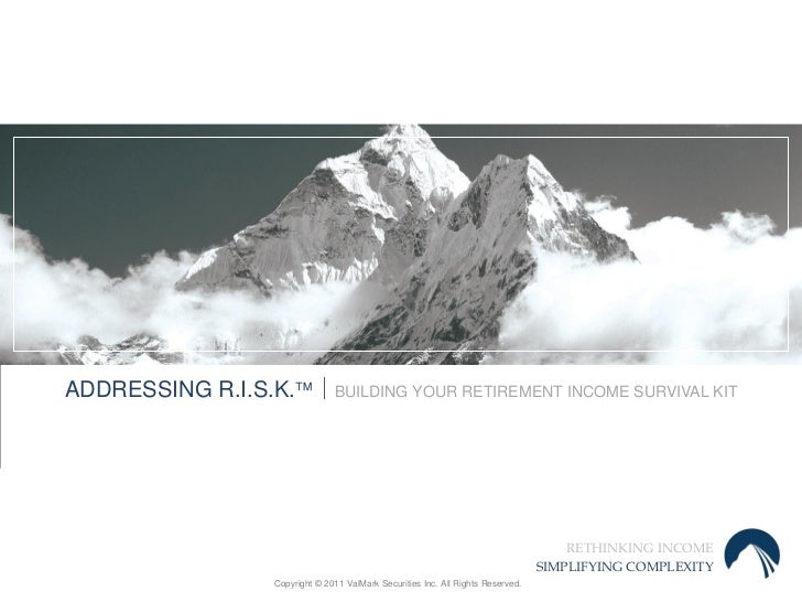 ADDRESSING R.I.S.K.  BUILDING YOUR RETIREMENT INCOME SURVIVAL KIT                                                       ...