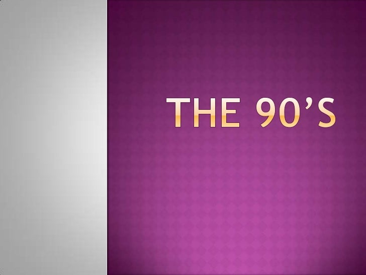The 90's <br />
