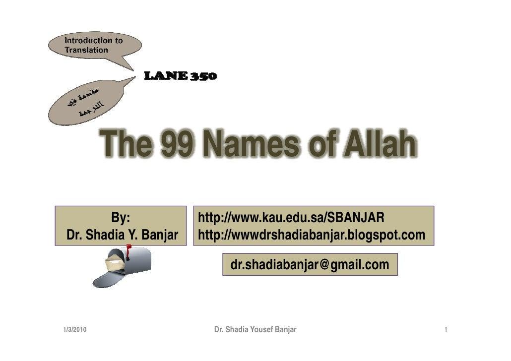 The 99 Names of Allah          By:            http://www.kau.edu.sa/SBANJAR  Dr. Shadia Y. Banjar   http://wwwdrshadiabanj...