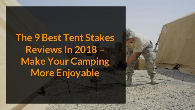 The 9 Best Tent Stakes Reviews In 2018 – Make Your Camping More Enjoyable