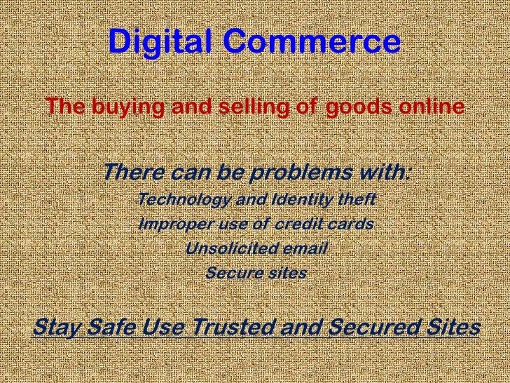 Digital Commerce<br />The buying and selling of goods online<br />There can be problems with:<br />Technology and Identity...