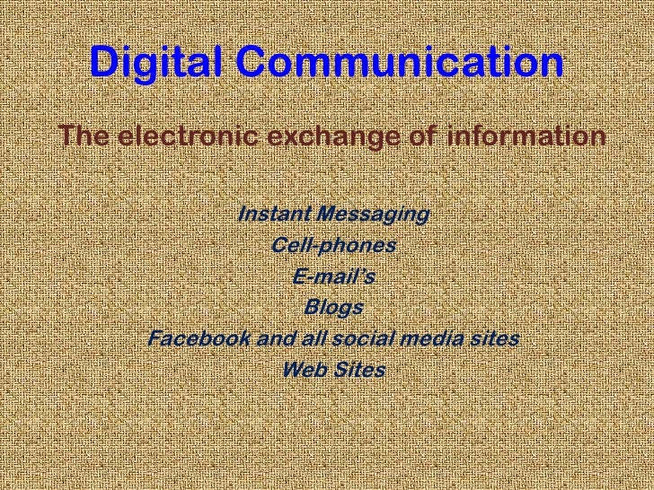 Digital Communication<br />The electronic exchange of information<br />Instant Messaging<br />Cell-phones<br />E-mail's<br...