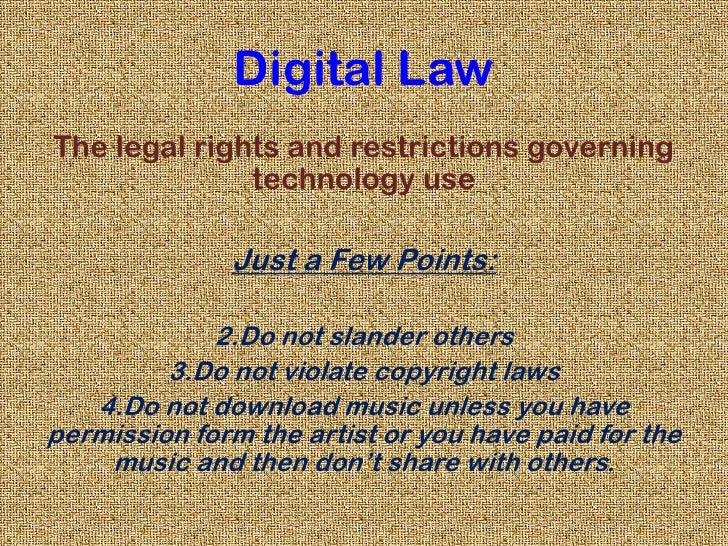 Digital Law<br />The legal rights and restrictions governing technology use<br />Just a Few Points:<br />2.Do not slander ...