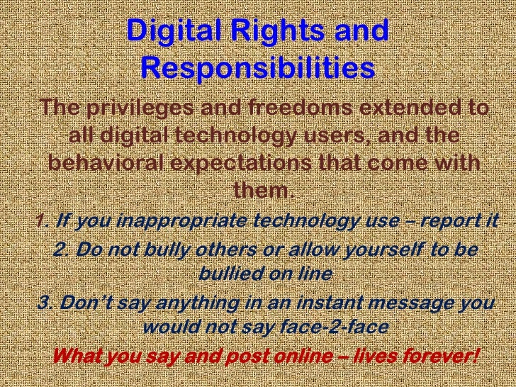 Digital Rights and Responsibilities<br />The privileges and freedoms extended to all digital technology users, and the beh...