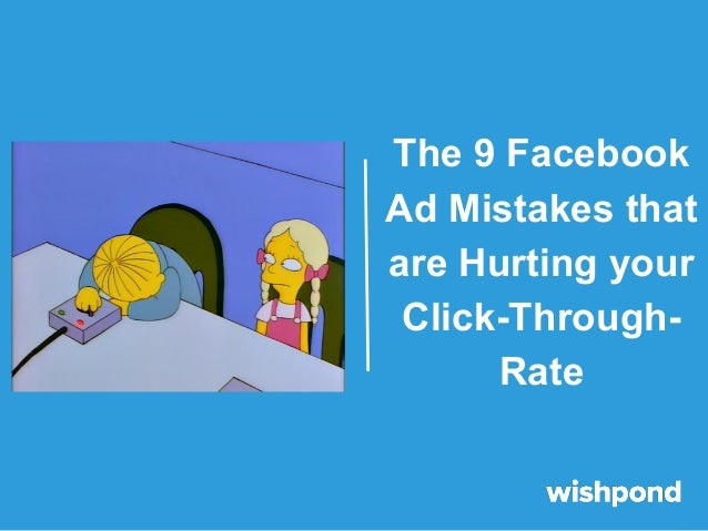 The 9 Facebook Ad Mistakes that are Hurting your Click-ThroughRate