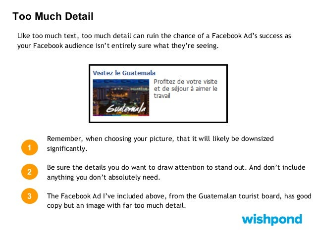 Too Much Detail How to Fix your Mistake:  1  Facebook Ads Rule of Thumb: Have a single focus for your Ad.  2  If your head...