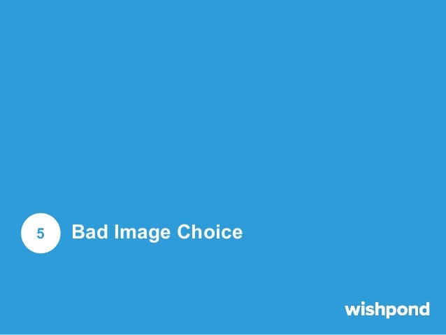 Bad Image Choice Be sure your image makes clicking desirable, or at least doesn't hurt your chances.  The image I've inclu...
