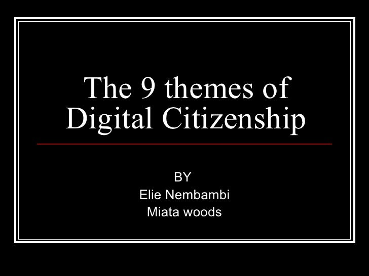 The 9 themes of Digital Citizenship BY  Elie Nembambi Miata woods