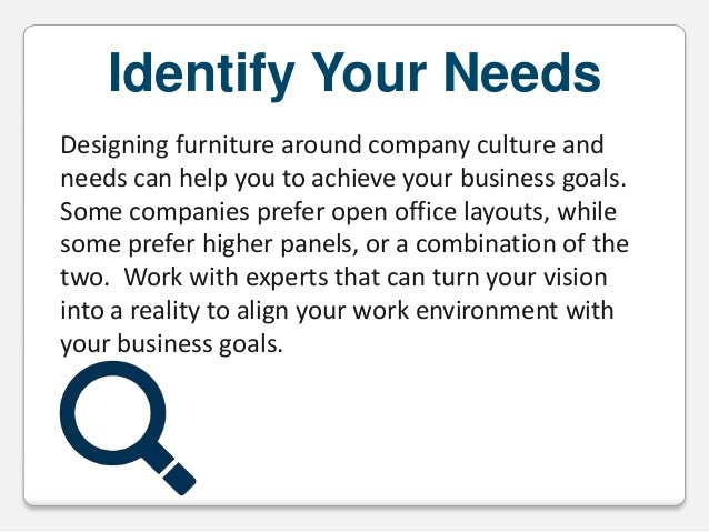 Identify Your Needs Designing furniture around company culture and needs can help you to achieve your business goals. Some...