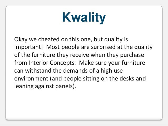 Kwality Okay we cheated on this one, but quality is important! Most people are surprised at the quality of the furniture t...