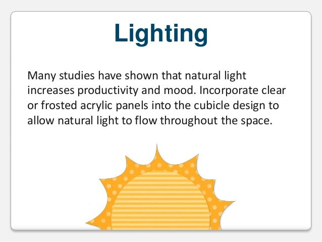 Lighting Many studies have shown that natural light increases productivity and mood. Incorporate clear or frosted acrylic ...