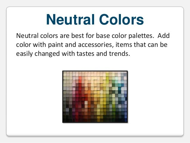 Neutral Colors Neutral colors are best for base color palettes. Add color with paint and accessories, items that can be ea...