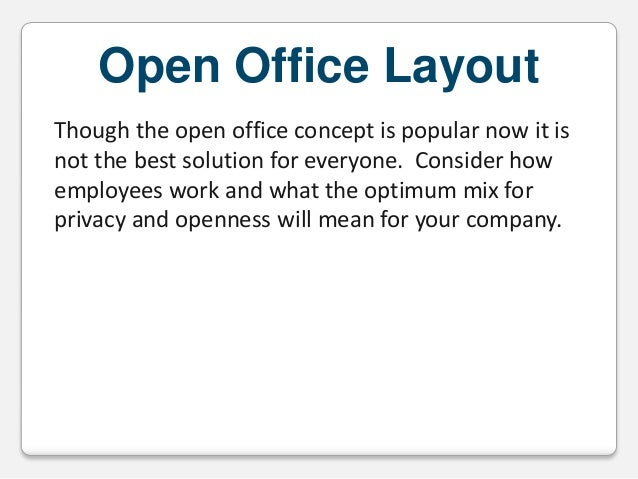 Open Office Layout Though the open office concept is popular now it is not the best solution for everyone. Consider how em...