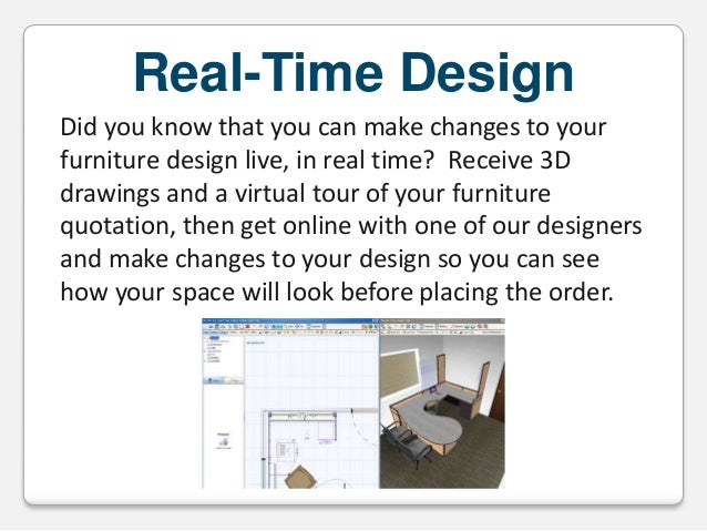 Real-Time Design Did you know that you can make changes to your furniture design live, in real time? Receive 3D drawings a...