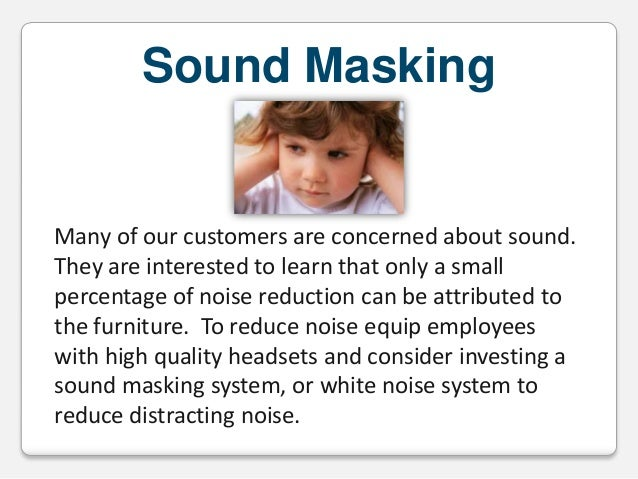 Sound Masking  Many of our customers are concerned about sound. They are interested to learn that only a small percentage ...