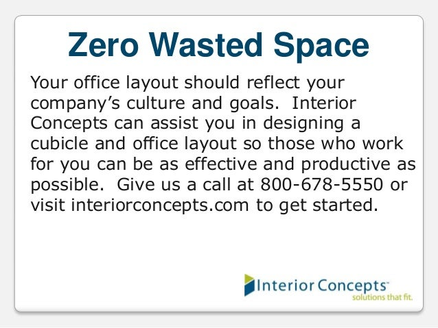 Zero Wasted Space Your office layout should reflect your company's culture and goals. Interior Concepts can assist you in ...