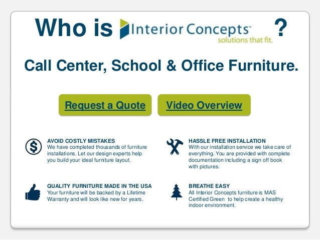 Who is  ?  Call Center, School & Office Furniture. Request a Quote  Video Overview  AVOID COSTLY MISTAKES We have complete...
