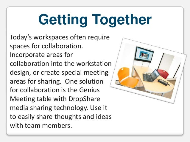 Getting Together Today's workspaces often require spaces for collaboration. Incorporate areas for collaboration into the w...