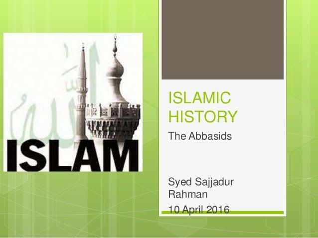 ISLAMIC HISTORY The Abbasids Syed Sajjadur Rahman 10 April 2016