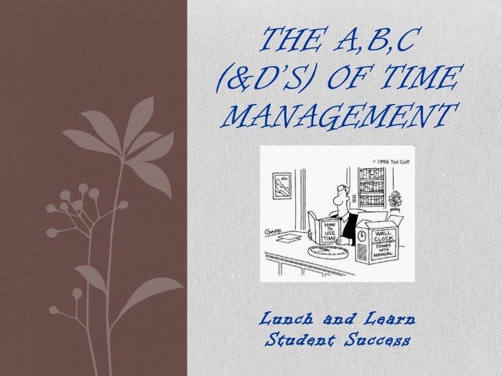 Lunch and Learn Student Success THE A,B,C (&D'S) OF TIME MANAGEMENT