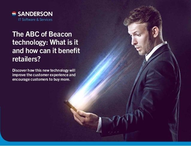 The ABC of Beacon  technology: What is it  and how can it benefit  retailers?  Discover how this new technology will  impr...