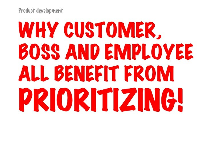 WHY CUSTOMER, BOSS AND EMPLOYEE ALL BENEFIT FROM  PRIORITIZING!