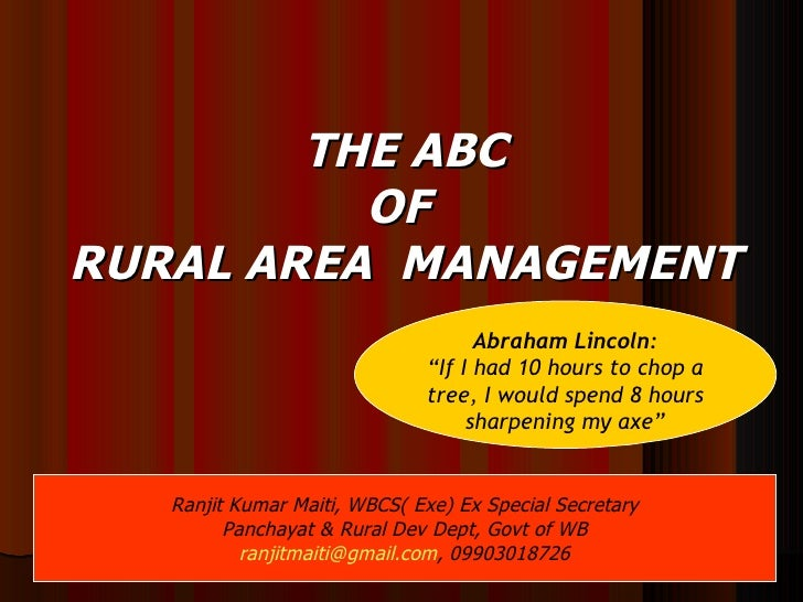 """THE ABC OF  RURAL AREA  MANAGEMENT 10/16/10 Abraham Lincoln: """" If I had 10 hours to chop a tree, I would spend 8 hours sha..."""