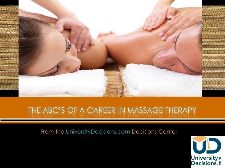 The ABC's of a Career in Massage Therapy<br />From the UniversityDecisions.com Decisions Center <br />UniversityDecisions....