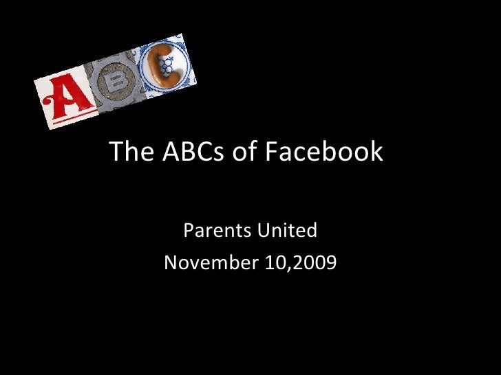 The ABCs of Facebook Parents United November 10,2009