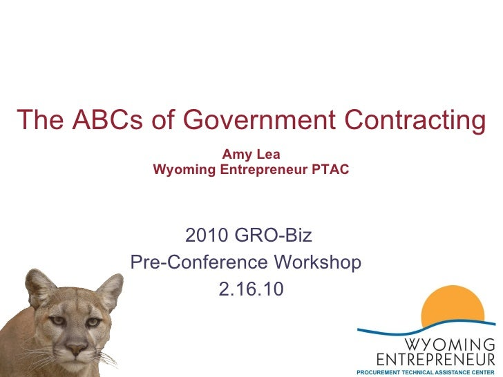 Amy Lea Wyoming Entrepreneur PTAC 2010 GRO-Biz  Pre-Conference Workshop  2.16.10 The ABCs of Government Contracting