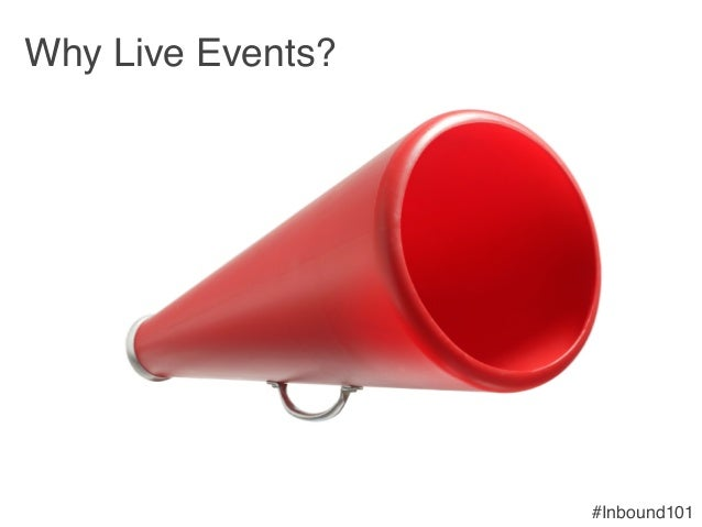 #Inbound101! Why Live Events?!