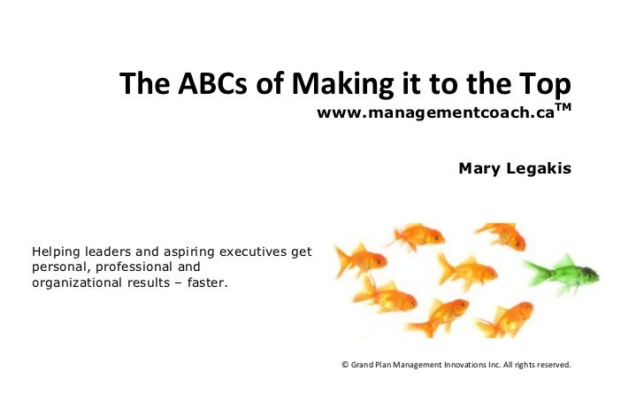 The ABCs of Making it to the Top<br />www.managementcoach.caTM<br />Mary Legakis<br />251841022225<br />Helping leaders an...