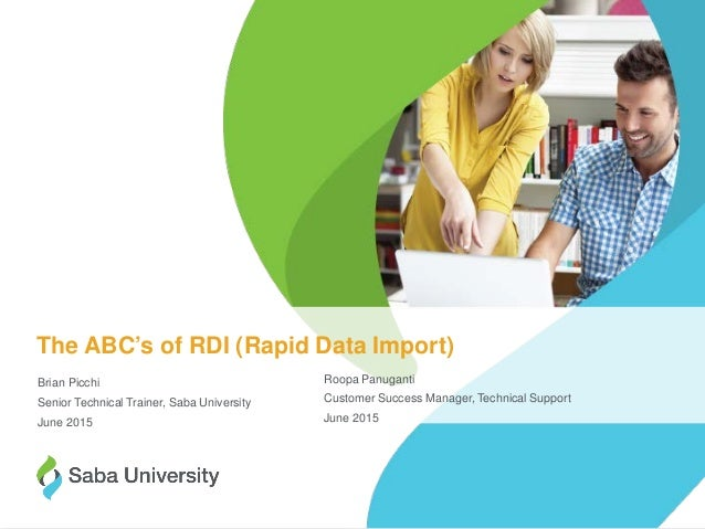 1©2015 Saba Software, Inc. The ABC's of RDI (Rapid Data Import) Brian Picchi Senior Technical Trainer, Saba University Jun...