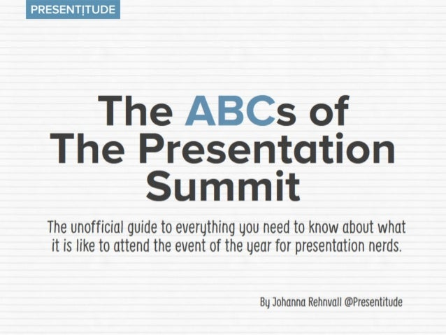 PRESENTITUDE  The ABCs of The Presentation Summit  The unofficial guide to even;  ' uou need to know about what it is like...