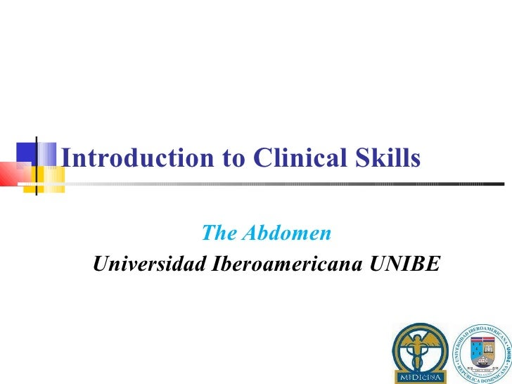 Introduction to Clinical Skills  The Abdomen Universidad Iberoamericana UNIBE