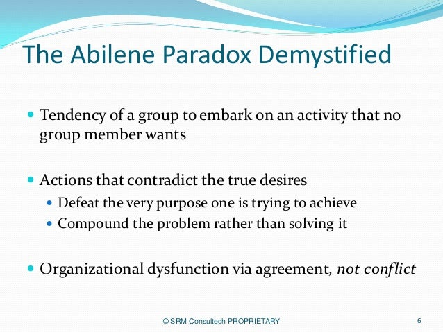 the abilene paradox the management The inability to manage agreement, not internal conflict, is the most  crm's  abilene paradox workshop is designed for managers, supervisors and line staff.