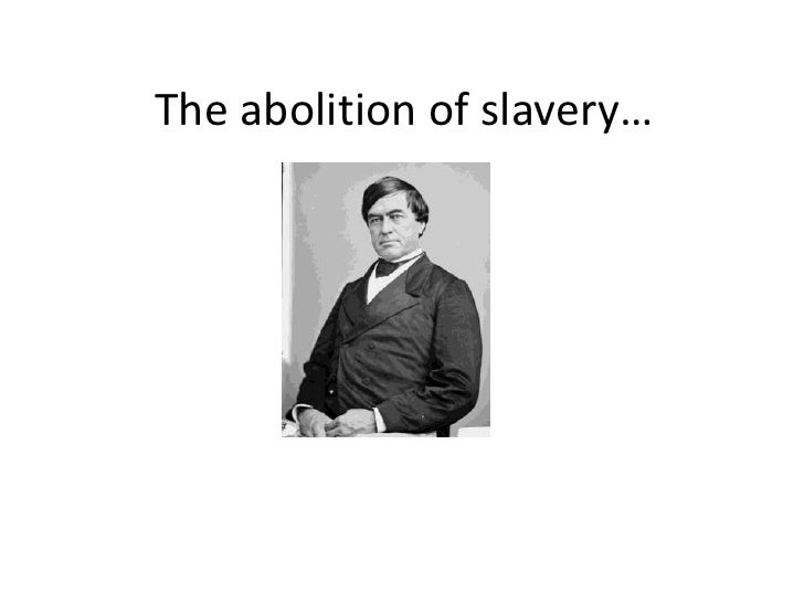 The abolition of slavery…<br />