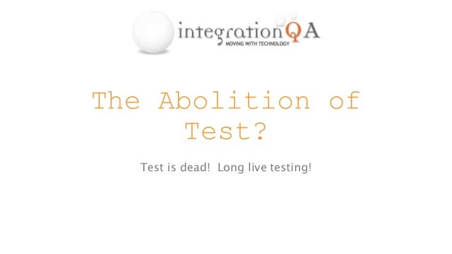The Abolition of Test? Test is dead! Long live testing!
