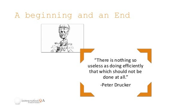 """A beginning and an End """"There is nothing so useless as doing efficiently that which should not be done at all."""" -Peter Dru..."""