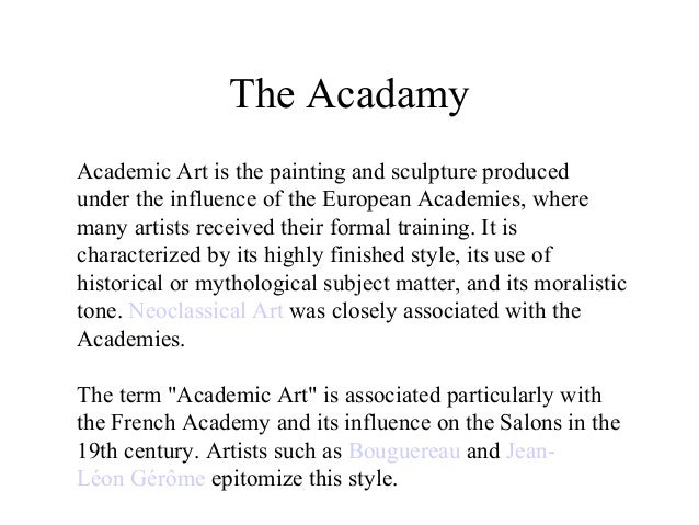 The Acadamy Academic Art is the painting and sculpture produced under the influence of the European Academies, where many ...