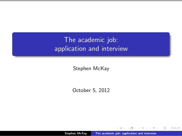 The academic job:application and interview       Stephen McKay       October 5, 2012   Stephen McKay   The academic job: a...