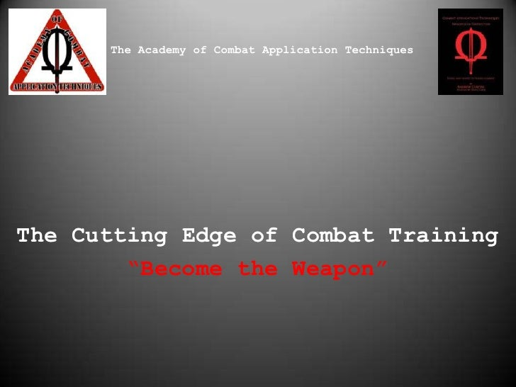"The Academy of Combat Application Techniques<br />The Cutting Edge of Combat Training<br />""Become the Weapon""<br />"