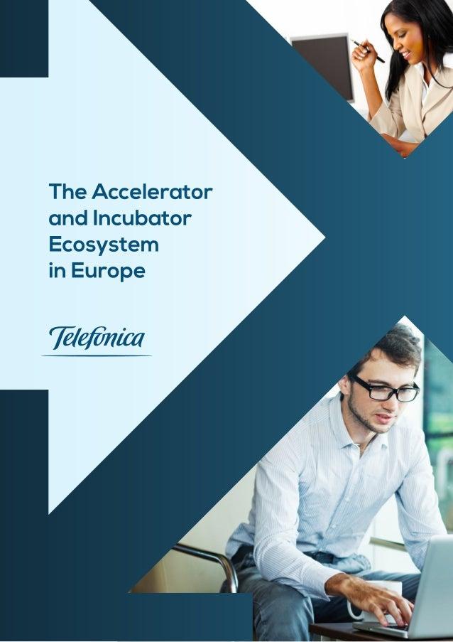 The Accelerator and Incubator Ecosystem in Europe Principal authors: Eduardo Salido, Marc Sabás and Pedro Freixas Project ...