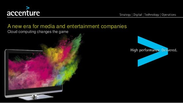 A new era for media and entertainment companies Cloud computing changes the game