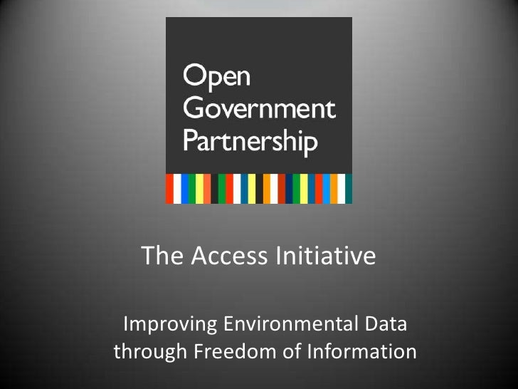The Access Initiative<br />Improving Environmental Data through Freedom of Information<br />