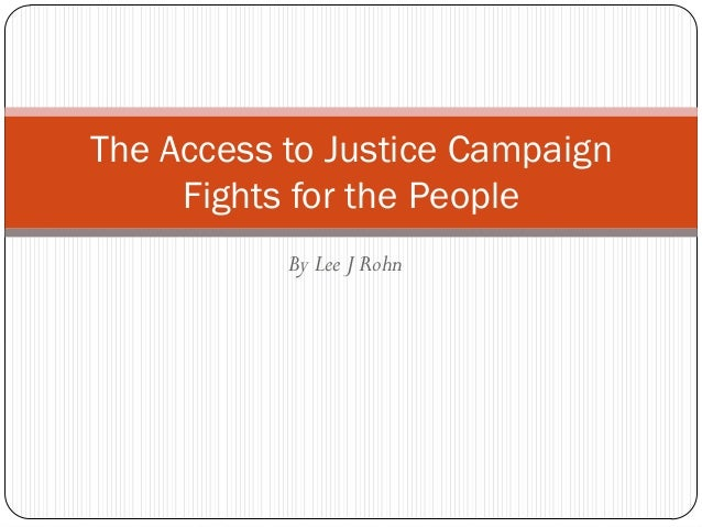 By Lee J Rohn The Access to Justice Campaign Fights for the People