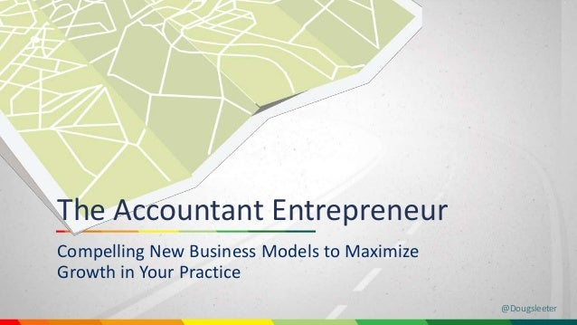 @Dougsleeter  The Accountant Entrepreneur  Compelling New Business Models to Maximize  Growth in Your Practice