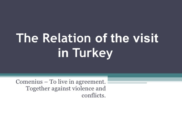 The Relation  of the visit in  Turkey Comenius – To live in agreement. Together against violence and conflicts.