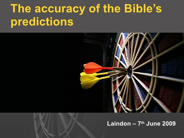 The accuracy of the Bible's predictions Laindon – 7 th  June 2009