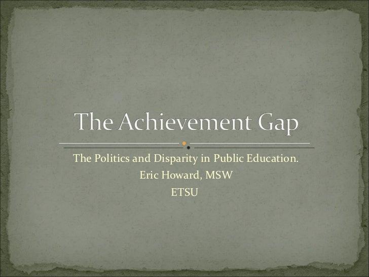 The Politics and Disparity in Public Education. Eric Howard, MSW ETSU